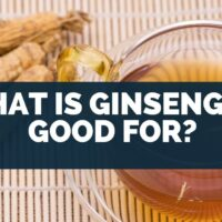 What Is Ginseng Up Good For