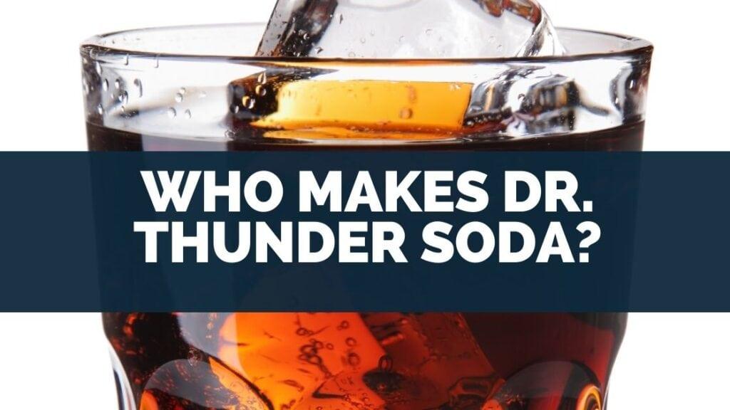 Who Makes Dr. Thunder Soda