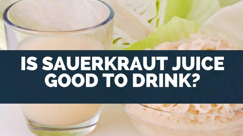 Is Sauerkraut Juice Good to Drink