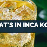 What's In Inca Kola
